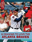 img - for 12 Reasons to Love the Atlanta Braves (Mlb Fan's Guide) book / textbook / text book