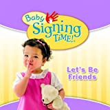 Baby Signing Time Songs 4: Lets Be Friends