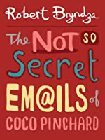 The Not So Secret Emails Of Coco Pinchard: A Funny, Feel-Good Romantic Comedy
