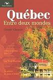 echange, troc Claude Chapuis - Québec : Entre deux mondes