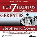 Los 7 Habitos para los Gerentes (Texto Completo): Gerenciarse a si mismos, guiar a otros, desencadenar el potencial Audiobook by Steven R. Covey Narrated by Alejo Felipe