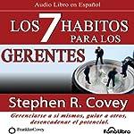 Los 7 Habitos para los Gerentes (Texto Completo): Gerenciarse a si mismos, guiar a otros, desencadenar el potencial | Steven R. Covey