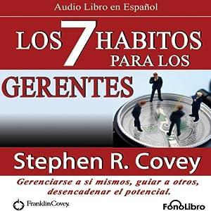 Los 7 Habitos para los Gerentes (Texto Completo): Gerenciarse a si mismos, guiar a otros, desencadenar el potencial | [Steven R. Covey]