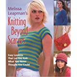 Melissa Leapman's Knitting Beyond Scarves: Easy Lessons That Let You Knit What You Never Thought You Couldby Melissa Leapman