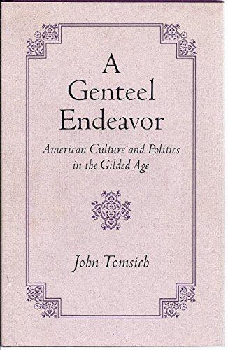 A Genteel Endeavor: American Culture and Politics in the Gilded Age PDF