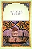 "David Gordon White, ""Sinister Yogis"" (University of Chicago Press, 2009)"