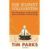 """Die Kunst stillzusitzen: Ein Skeptiker auf der Suche nach Gesundheit und Heilungvon """"Tim Parks"""""""
