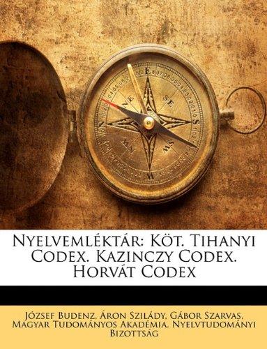 Nyelvemléktár: Köt. Tihanyi Codex. Kazinczy Codex. Horvát Codex