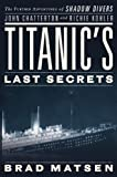 img - for Titanic's Last Secrets: The Further Adventures of Shadow Divers John Chatterton and Richie Kohler book / textbook / text book