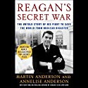 Reagan's Secret War: The Untold Story of His Fight to Save the World from Nuclear Disaster (       UNABRIDGED) by Martin Anderson, Annelise Anderson Narrated by Mark Deakins