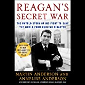 Reagan's Secret War: The Untold Story of His Fight to Save the World from Nuclear Disaster | [Martin Anderson, Annelise Anderson]
