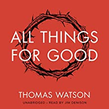 All Things for Good Audiobook by Thomas Watson Narrated by Jim Denison