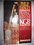 Praying With the KGB: A Startling Report from a Shattered Empire (0880705116) by Yancey, Philip