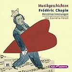 Frédéric Chopin: Herzenserinnerungen (Musikgeschichten) | Cornelia Ferstl