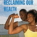 Reclaiming Our Health: A Guide to African American Wellness Audiobook by Michelle A. Gourdine Narrated by Kerri Parr