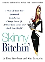 """Skinny Bitchin': A """"Get Off Your Ass"""" Journal to Help You Change Your Life, Achieve Your Goals, and Rock Your World!"""