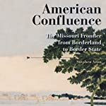 American Confluence: The Missouri Frontier from Borderland to Border State | Stephen Aron