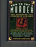 How to Try a Murder: The Handbook for Armchair Lawyers (0785815325) by Michael Kurland