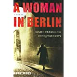 A Woman in Berlin: Eight Weeks in the Conquered City--A Diary ~ Anonymous