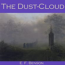 The Dust-Cloud (       UNABRIDGED) by E. F. Benson Narrated by Cathy Dobson
