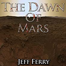 The Dawn of Mars (       UNABRIDGED) by Jeff Ferry Narrated by Roberto Scarlato