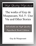 Image of The works of Guy de Maupassant, Vol. 5 - Une Vie and Other Stories