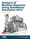 Analysis of Machine Elements Using SolidWorks Simulation 2013
