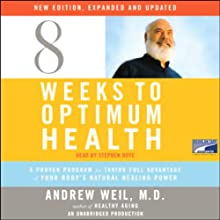 Eight Weeks to Optimum Health (       UNABRIDGED) by Andrew Weil Narrated by Stephen Hoye