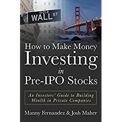 How to Make Money Investing in Pre-IPO Stocks: An Investors Guide to Building Wealth in Private Companies (English Edition)