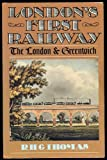 London's First Railway: London and Greenwich Ronald Henry George Thomas