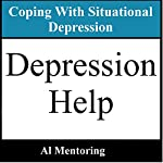 Depression Help: Coping with Situational Depression: Dealing with Depression and Coping with a Depressed Person, Book 2 | Al Mentoring