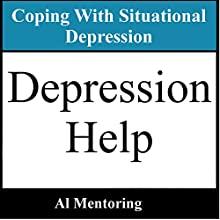 Depression Help: Coping with Situational Depression: Dealing with Depression and Coping with a Depressed Person, Book 2 (       UNABRIDGED) by Al Mentoring Narrated by JC Anonymous