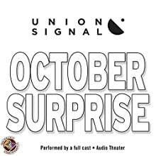 October Surprise: Speculations for Public Radio by Union Signal Radio Theater: The Union Signal Radio Theater  by Doug Bost, Jeff Ward Narrated by  full cast