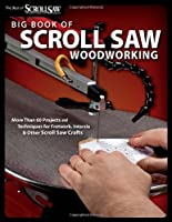 Big Book of Scroll Saw Woodworking (Best of SSW&C): More Than 60 Projects and Techniques for Fretwork, Intarsia & Other Scroll Saw Crafts (The Best of Scroll Saw Woodworking & Cra) from Fox Chapel Publishing