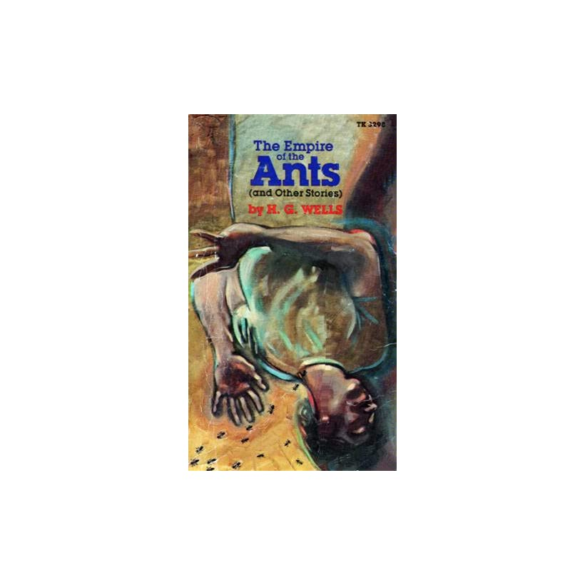 The Empire of the Ants (and Other Stories) H. G Wells
