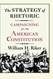 img - for The Strategy of Rhetoric: Campaigning for the American Constitution by William H. Riker (1996-10-30) book / textbook / text book
