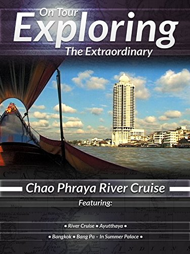 On Tour Exploring the Extraordinary Chao Phraya River Cruise