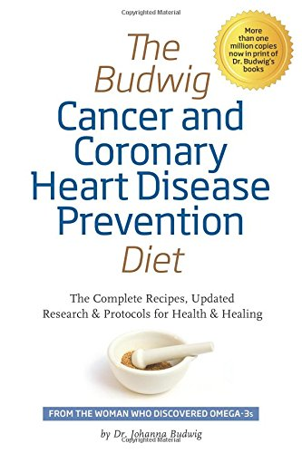 The Budwig Cancer & Coronary Heart Disease Prevention Diet: The Complete Recipes, Updated Research & Protocols f
