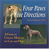 Four Paws, Five Directions: A Guide to Chinese Medicine for Cats and Dogs ~ Cheryl Schwartz