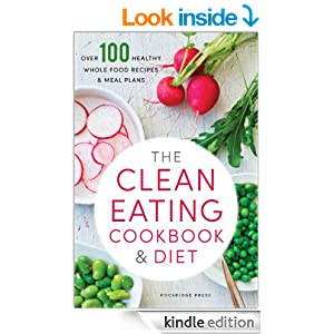 The Clean Eating Cookbook & Diet: Over 100 Healthy Whole Food Recipes & Meal Plans