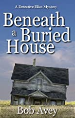 Beneath a Buried House: A Detective Elliot Novel