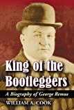img - for King Of The Bootleggers: A Biography of George Remus book / textbook / text book