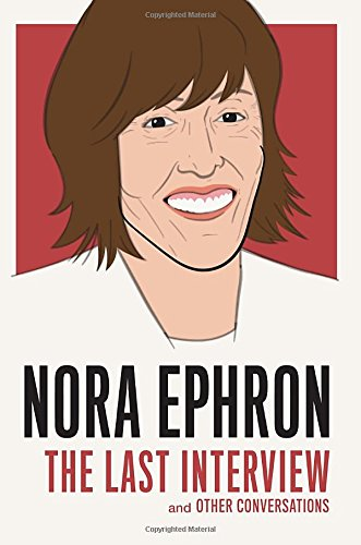 nora-ephron-the-last-interview-and-other-conversations