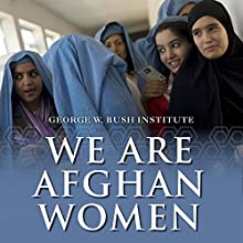 We Are Afghan Women: Voices of Hope Audiobook by  George W. Bush Institute Narrated by Pam Ward