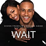 The Wait: A Powerful Practice for Finding the Love of Your Life and the Life You Love | DeVon Franklin,Meagan Good