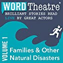 WordTheatre: Families & Other Natural Disasters, Volume 1 Performance by Julie Orringer, Alice Mattison, Christine R. Lincoln, Joyce Carol Oates, Simon Van Booy Narrated by Halley Feiffer, James Franco, Gary Dourdan, Danielle Panabaker, Ian Hart