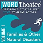 WordTheatre: Families & Other Natural Disasters, Volume 1 | Julie Orringer,Alice Mattison,Christine R. Lincoln,Joyce Carol Oates,Simon Van Booy