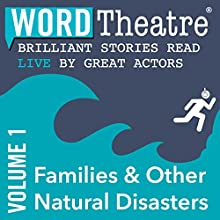 WordTheatre: Families & Other Natural Disasters, Volume 1  by Julie Orringer, Alice Mattison, Christine R. Lincoln, Joyce Carol Oates Narrated by Halley Feiffer, James Franco, Gary Dourdan, Danielle Panabaker