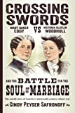 Crossing Swords: Mary Baker Eddy vs. Victoria Claflin Woodhull and the Battle for the Soul of Marriage