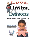 Love, Limits, & Lessons: A Parent's Guide To Raising Cooperative Kids ~ Bill Corbett